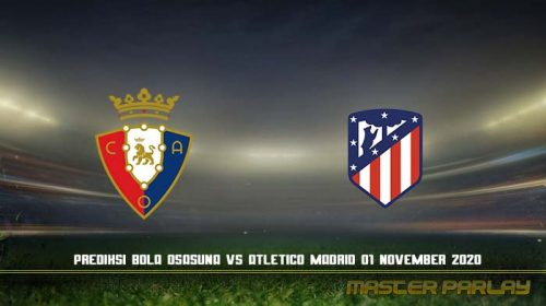 Prediksi Bola Osasuna vs Atletico Madrid 01 November 2020