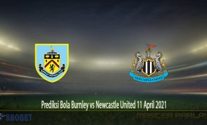 Prediksi Bola Burnley vs Newcastle United 11 April 2021