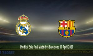 Prediksi Bola Real Madrid vs Barcelona 11 April 2021