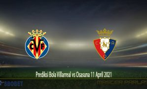 Prediksi Bola Villarreal vs Osasuna 11 April 2021