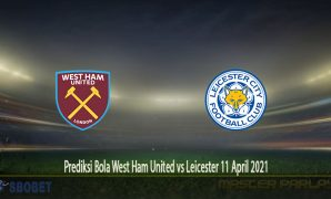 Prediksi Bola West Ham United vs Leicester 11 April 2021